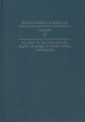 Ethnic Music on Records: A Discography of Ethnic Recordings Produced in the United States, 1893-1942: Middle East, Far East, Scandinavian, Engl 9780252017230