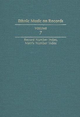 Ethnic Music on Records: A Discography of Ethnic Recordings Produced in the United States, 1893-1942: Record Number Index, Matrix Number Index 9780252017254