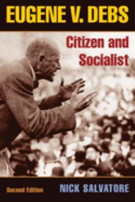 Eugene V. Debs: Citizen and Socialist 9780252074523