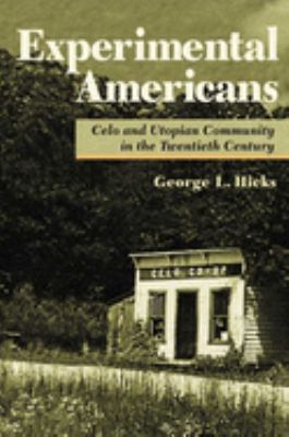 Experimental Americans: Celo and Utopian Community in the Twentieth Century 9780252026614