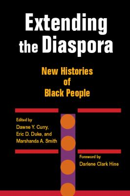 Extending the Diaspora: New Histories of Black People 9780252076527