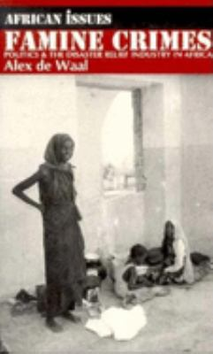 Famine Crimes: Politics and the Disaster Relief Industry in Africa 9780253211583