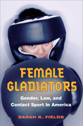 Female Gladiators: Gender, Law, and Contact Sport in America 9780252075841