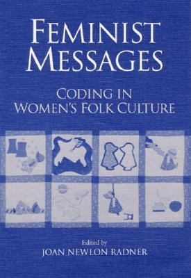 Feminist Messages: Coding in Women's Folk Culture 9780252019579