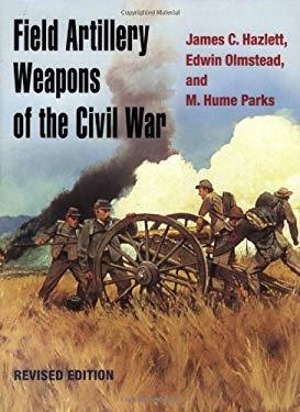 Field Artillery Weapons of the Civil War 9780252072109