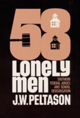 Fifty-Eight Lonely Men: Southern Federal Judges and School Desegregation 9780252001758