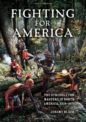 Fighting for America: The Struggle for Mastery in North America, 1519-1871 9780253356604