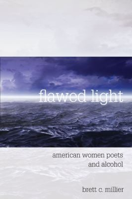 Flawed Light: American Women Poets and Alcohol 9780252034619