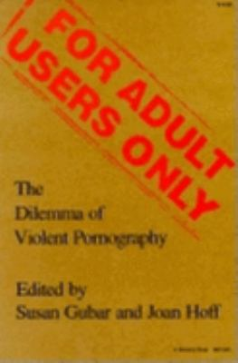 For Adult Users Only: The Dilemma of Violent Pornography 9780253205087