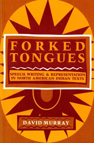 Forked Tongues: Speech, Writing and Representation in North American Indian Texts 9780253206503