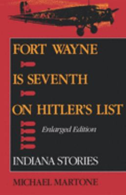 Fort Wayne Is Seventh on Hitler's List, Enlarged Edition: Indiana Stories 9780253208514
