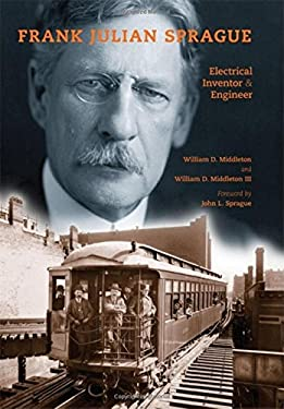 Frank Julian Sprague: Electrical Inventor & Engineer 9780253353832