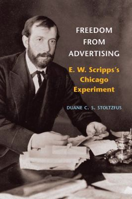 Freedom from Advertising: E. W. Scripps's Chicago Experiment 9780252031151