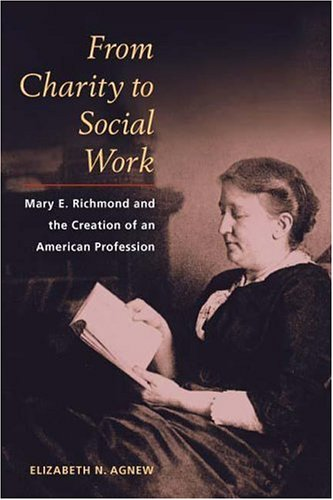 From Charity to Social Work: Mary E. Richmond and the Creation of an American Profession 9780252028755