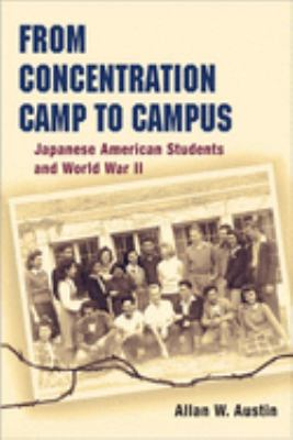 From Concentration Camp to Campus: Japanese American Students and World War II 9780252074493