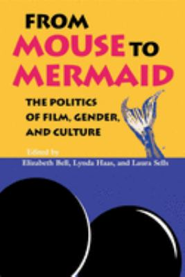 From Mouse to Mermaid: The Politics of Film, Gender, and Culture 9780253209788