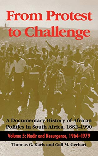 From Protest to Challenge, Volume 5: A Documentary History of African Politics in South Africa, 1882-1990: Nadir and Resurgence, 1964-1979 9780253332318