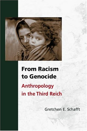From Racism to Genocide: Anthropology in the Third Reich 9780252029301