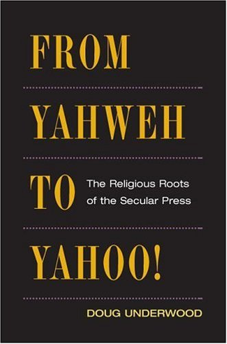 From Yahweh to Yahoo!: The Religious Roots of the Secular Press 9780252027062