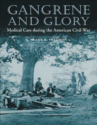 Gangrene and Glory: Medical Care During the American Civil War 9780252070105