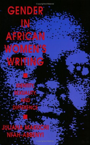 Gender in African Womens Writing: Identity, Sexuality, and Difference 9780253211491