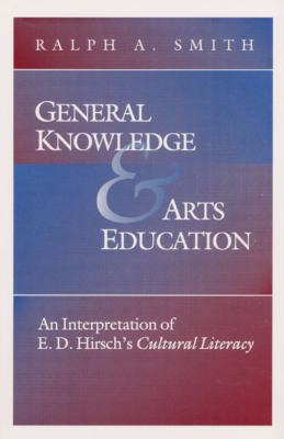 General Knowledge and Arts Education: An Interpretation of E.D. Hirsch's *Cultural Literacy* 9780252021190