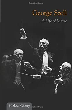 George Szell: A Life of Music 9780252036163