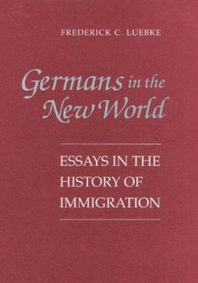 Germans in the New World: Essays in the History of Immigration 9780252068478