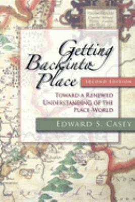 Getting Back Into Place: Toward a Renewed Understanding of the Place-World 9780253220882