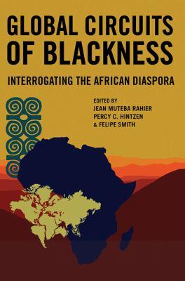 Global Circuits of Blackness: Interrogating the African Diaspora 9780252035623