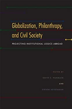 Globalization, Philanthropy, and Civil Society: Projecting Institutional Logics Abroad 9780253353030