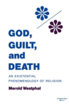 God, Guilt, and Death: An Existential Phenomenology of Religion 9780253204172