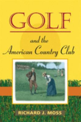 Golf and the American Country Club 9780252074134