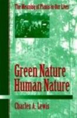 Green Nature/Human Nature: The Meaning of Plants in Our Lives 9780252065101