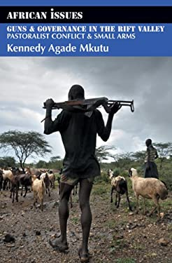 Guns & Governance in the Rift Valley: Pastoralist Conflict & Small Arms 9780253220097