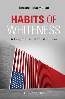 Habits of Whiteness: A Pragmatist Reconstruction 9780253220714
