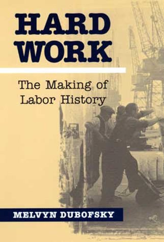Hard Work: The Making of Labor History 9780252068683