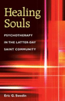 Healing Souls: Psychotherapy in the Latter-Day Saint Community 9780252028649
