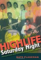 Highlife Saturday Night: Popular Music and Social Change in Urban Ghana 17845928