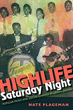Highlife Saturday Night: Popular Music and Social Change in Urban Ghana 9780253007292