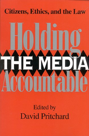 Holding the Media Accountable: Citizens, Ethics, and the Law 9780253213570