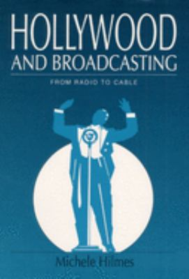 Hollywood and Broadcasting: From Radio to Cable 9780252068461