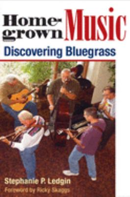 Homegrown Music: Discovering Bluegrass 9780252073762