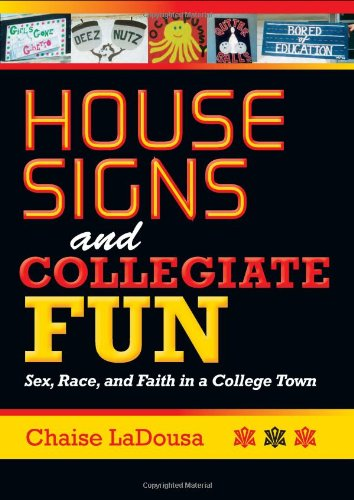 House Signs and Collegiate Fun: Sex, Race, and Faith in a College Town 9780253223265