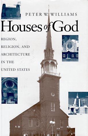 Houses of God: Region, Religion, and Architecture in the United States 9780252019067