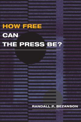 How Free Can the Press Be? 9780252075209