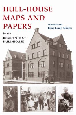 Hull-House Maps and Papers: A Presentation of Nationalities and Wages in a Congested District of Chicago, Together with Comments and Essays on Pro 9780252031342