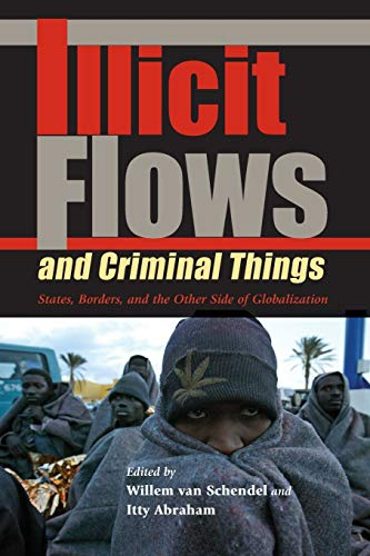 Illicit Flows and Criminal Things: States, Borders, and the Other Side of Globalization 9780253218117
