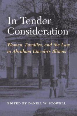 In Tender Consideration: Women, Families, and the Law in Abraham Lincoln's Illinois 9780252027024
