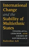 International Change and the Stability of Multiethnic States: Yugoslavia, Lebanon, and Crises of Governance 9780253344885